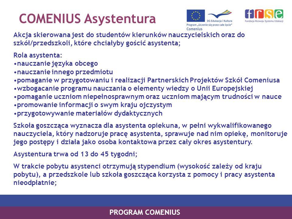 COMENIUS Asystentura Akcja skierowana jest do studentów kierunków nauczycielskich oraz do szkół/przedszkoli, które chciałyby gościć asystenta; Rola as