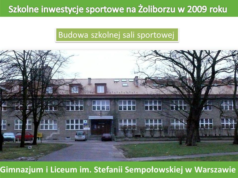 Gimnazjum i Liceum im. Stefanii Sempołowskiej w Warszawie Budowa szkolnej sali sportowej