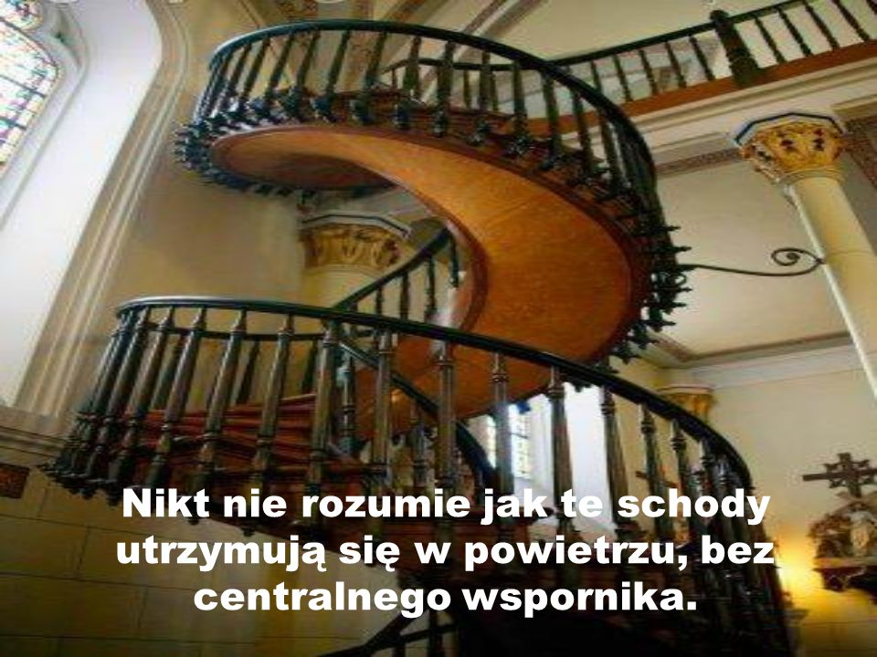 Nikt nie rozumie jak te schody utrzymują się w powietrzu, bez centralnego wspornika.