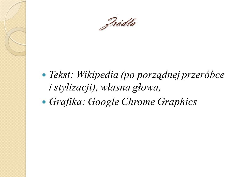 Zródła Tekst: Wikipedia (po porządnej przeróbce i stylizacji), własna głowa, Grafika: Google Chrome Graphics