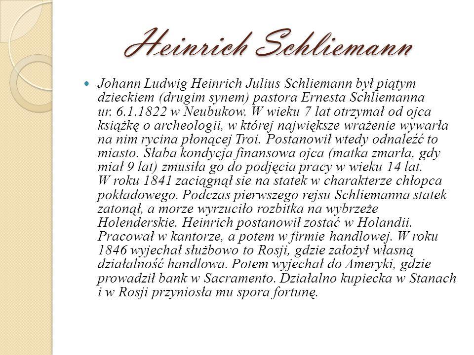 Heinrich Schliemann Johann Ludwig Heinrich Julius Schliemann był piątym dzieckiem (drugim synem) pastora Ernesta Schliemanna ur.
