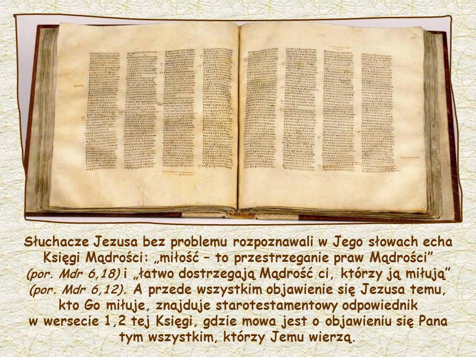 """Słuchacze Jezusa bez problemu rozpoznawali w Jego słowach echa Księgi Mądrości: """"miłość – to przestrzeganie praw Mądrości (por."""