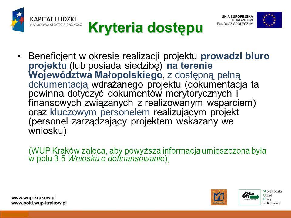 Kryteria dostępu Beneficjent w okresie realizacji projektu prowadzi biuro projektu (lub posiada siedzibę) na terenie Województwa Małopolskiego, z dostępną pełną dokumentacją wdrażanego projektu (dokumentacja ta powinna dotyczyć dokumentów merytorycznych i finansowych związanych z realizowanym wsparciem) oraz kluczowym personelem realizującym projekt (personel zarządzający projektem wskazany we wniosku) (WUP Kraków zaleca, aby powyższa informacja umieszczona była w polu 3.5 Wniosku o dofinansowanie);