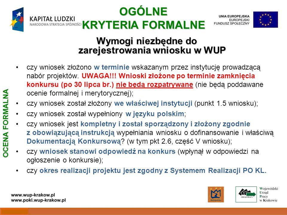 OGÓLNE KRYTERIA FORMALNE Wymogi niezbędne do zarejestrowania wniosku w WUP czy wniosek złożono w terminie wskazanym przez instytucję prowadzącą nabór projektów.