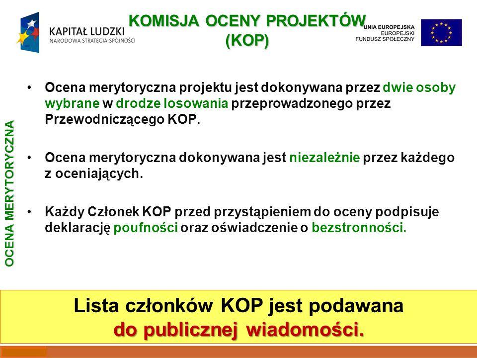 KOMISJA OCENY PROJEKTÓW (KOP) Ocena merytoryczna projektu jest dokonywana przez dwie osoby wybrane w drodze losowania przeprowadzonego przez Przewodniczącego KOP.