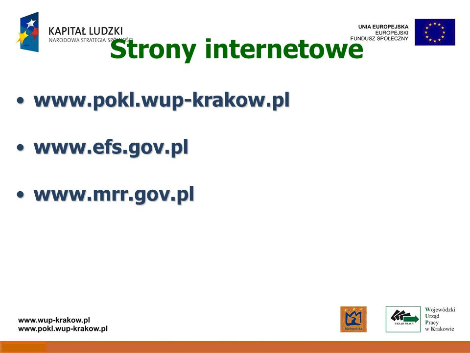 Strony internetowe www.pokl.wup-krakow.plwww.pokl.wup-krakow.pl www.efs.gov.plwww.efs.gov.pl www.mrr.gov.plwww.mrr.gov.pl