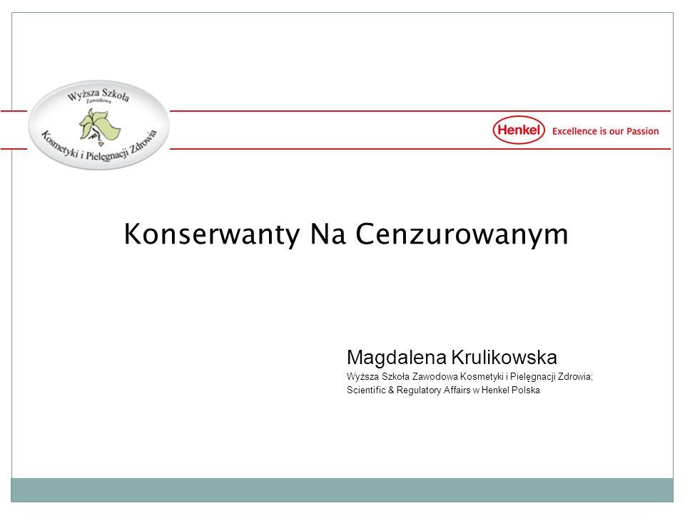 Konserwanty Na Cenzurowanym Magdalena Krulikowska Wyższa Szkoła Zawodowa Kosmetyki i Pielęgnacji Zdrowia; Scientific & Regulatory Affairs w Henkel Polska