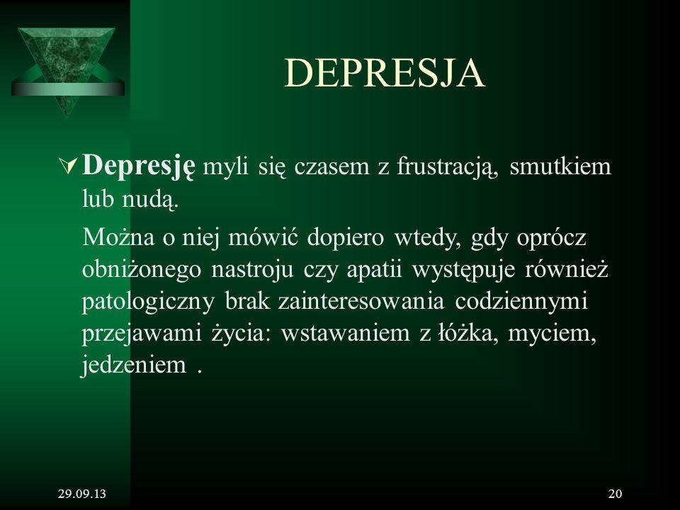 29.09.1320 DEPRESJA  Depresję myli się czasem z frustracją, smutkiem lub nudą. Można o niej mówić dopiero wtedy, gdy oprócz obniżonego nastroju czy a