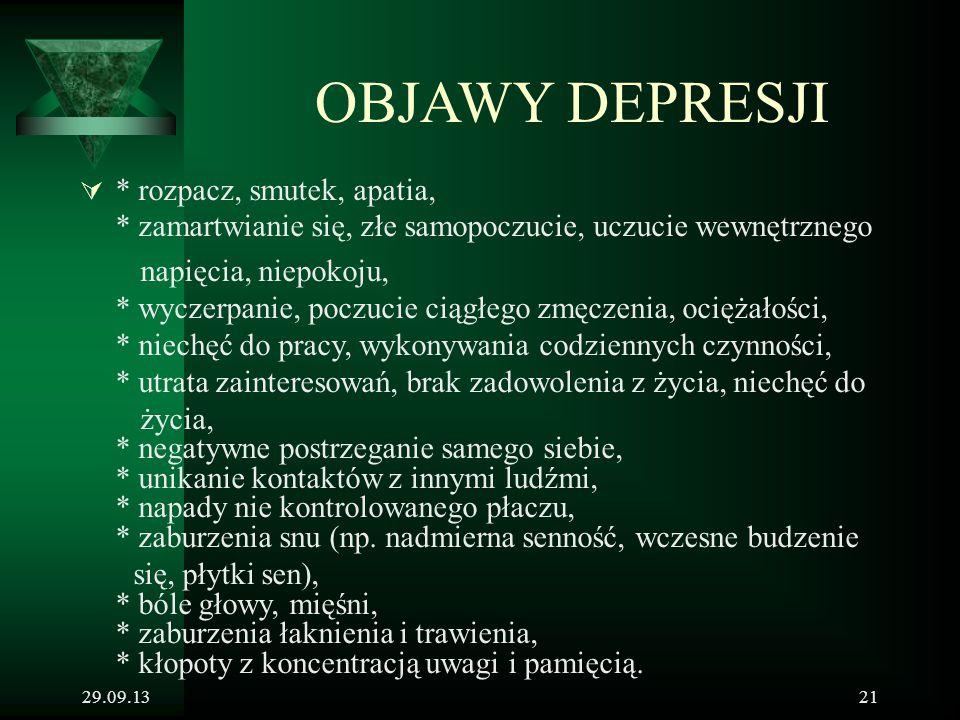 29.09.1321 OBJAWY DEPRESJI  * rozpacz, smutek, apatia, * zamartwianie się, złe samopoczucie, uczucie wewnętrznego napięcia, niepokoju, * wyczerpanie,
