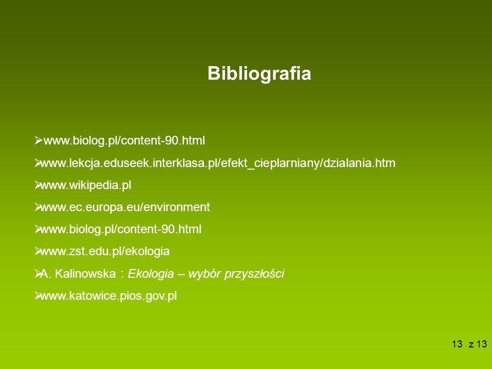 13  www.biolog.pl/content-90.html  www.lekcja.eduseek.interklasa.pl/efekt_cieplarniany/dzialania.htm  www.wikipedia.pl  www.ec.europa.eu/environment  www.biolog.pl/content-90.html  www.zst.edu.pl/ekologia  A.