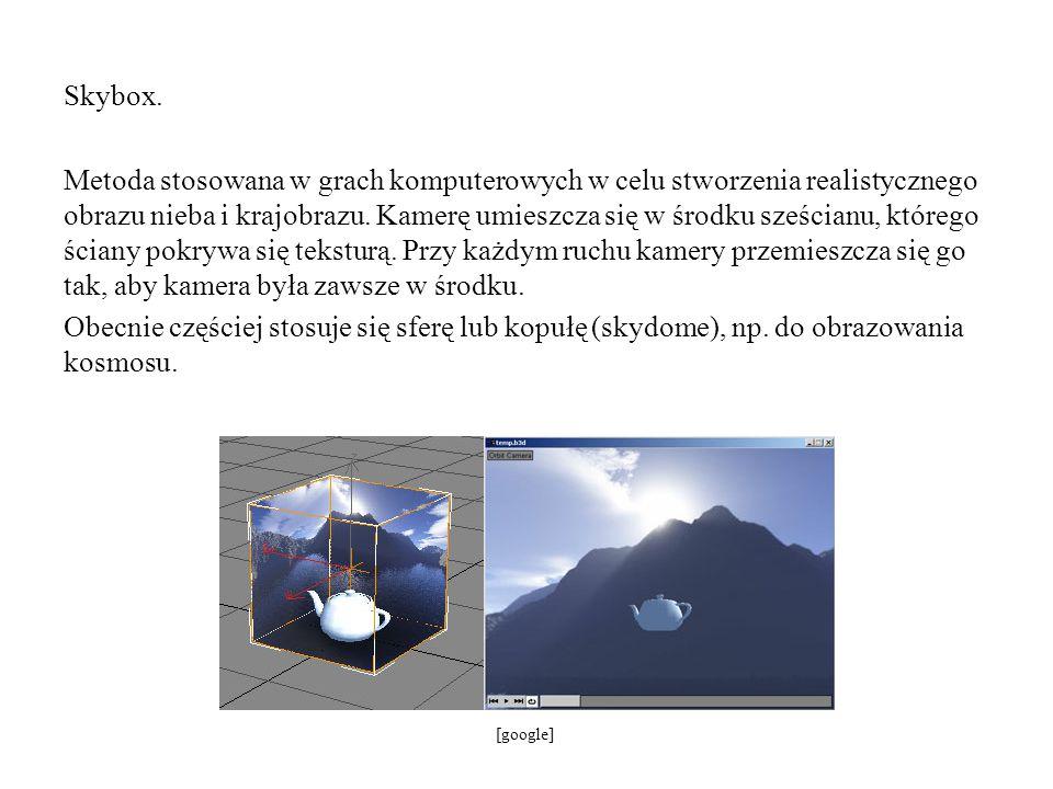 Skybox. Metoda stosowana w grach komputerowych w celu stworzenia realistycznego obrazu nieba i krajobrazu. Kamerę umieszcza się w środku sześcianu, kt
