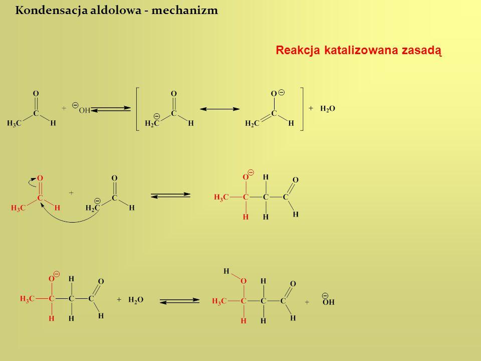 Kondensacja aldolowa - mechanizm Reakcja katalizowana zasadą