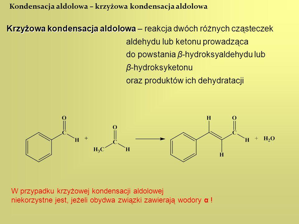 Kondensacja aldolowa – krzyżowa kondensacja aldolowa Krzyżowa kondensacja aldolowa Krzyżowa kondensacja aldolowa – reakcja dwóch różnych cząsteczek al