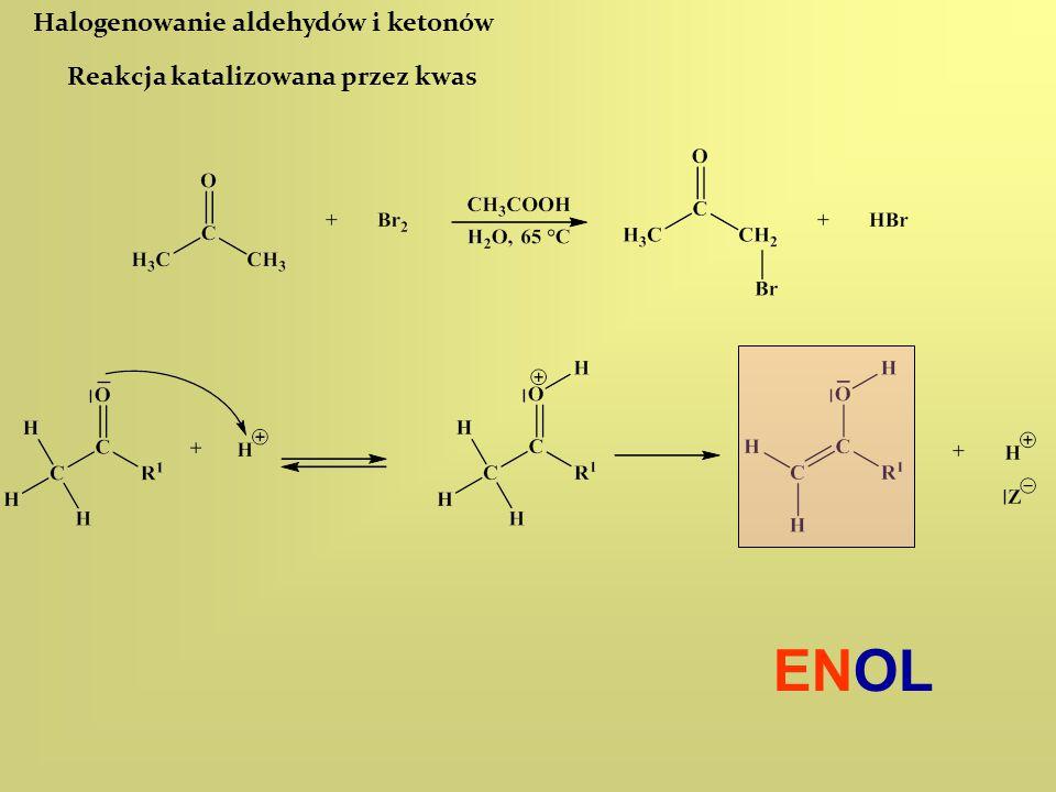 Halogenowanie aldehydów i ketonów Reakcja katalizowana przez kwas ENOL