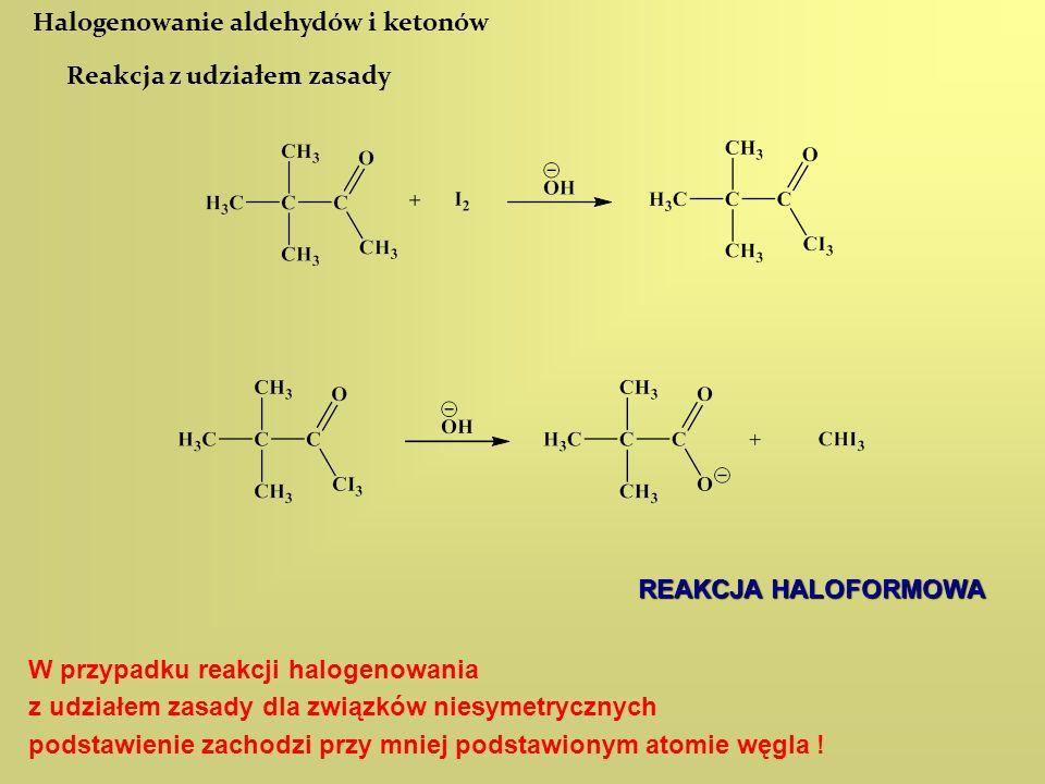 Halogenowanie aldehydów i ketonów Reakcja z udziałem zasady W przypadku reakcji halogenowania z udziałem zasady dla związków niesymetrycznych podstawi