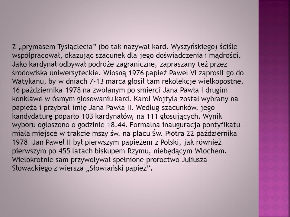 """Z """"prymasem Tysiąclecia"""" (bo tak nazywał kard. Wyszyńskiego) ściśle współpracował, okazując szacunek dla jego doświadczenia i mądrości. Jako kardynał"""