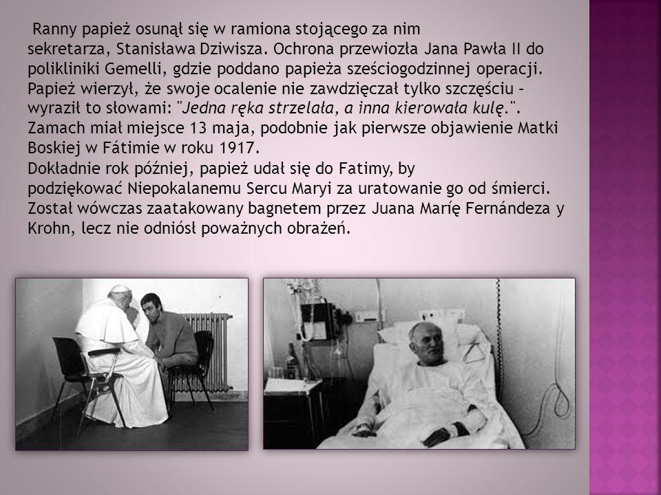 Ranny papież osunął się w ramiona stojącego za nim sekretarza, Stanisława Dziwisza. Ochrona przewiozła Jana Pawła II do polikliniki Gemelli, gdzie pod