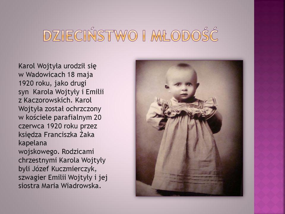 Karol Wojtyła urodził się w Wadowicach 18 maja 1920 roku, jako drugi syn Karola Wojtyły i Emilii z Kaczorowskich. Karol Wojtyła został ochrzczony w ko