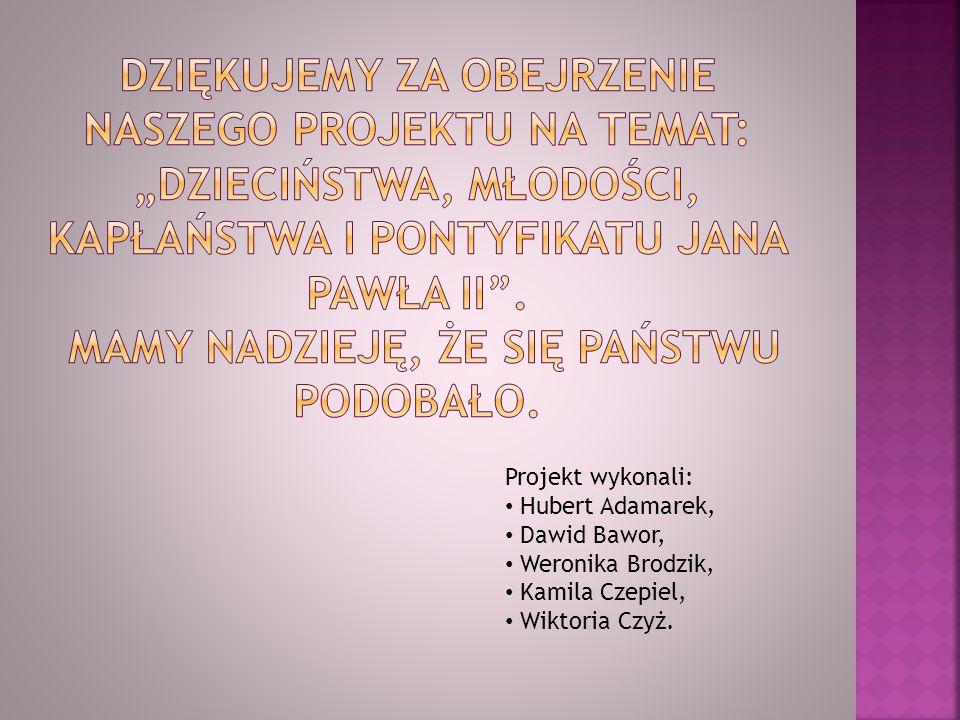 Projekt wykonali: Hubert Adamarek, Dawid Bawor, Weronika Brodzik, Kamila Czepiel, Wiktoria Czyż.