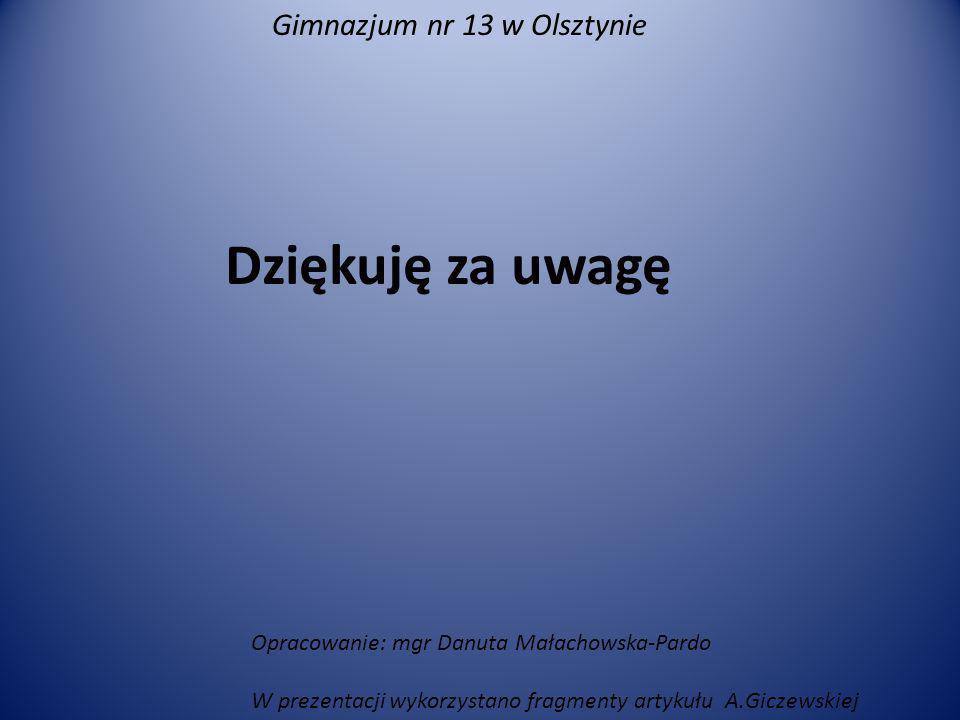 Dziękuję za uwagę Opracowanie: mgr Danuta Małachowska-Pardo W prezentacji wykorzystano fragmenty artykułu A.Giczewskiej