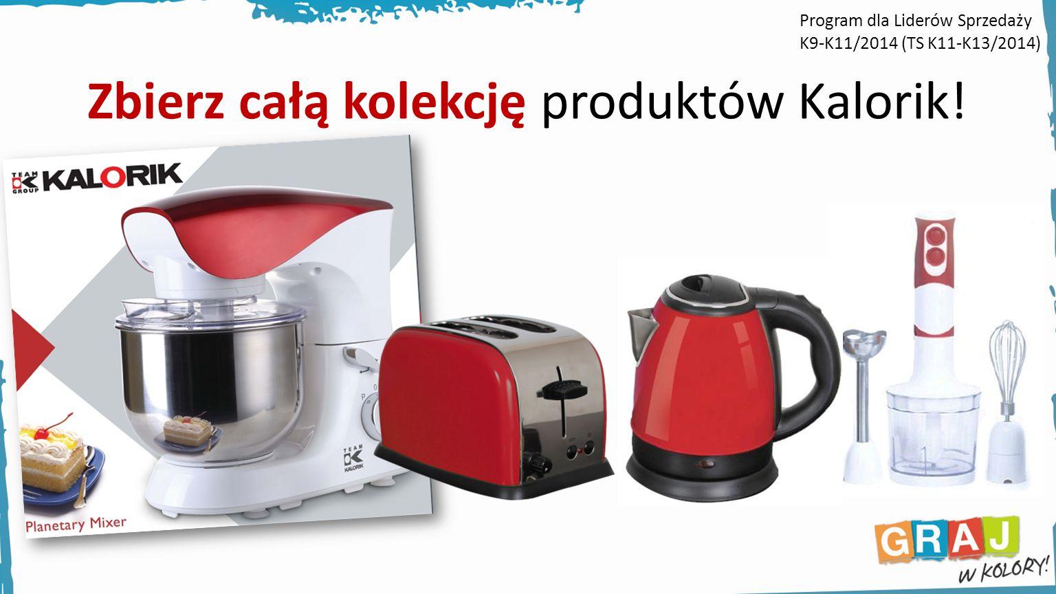 Zbierz całą kolekcję produktów Kalorik! Program dla Liderów Sprzedaży K9- K9-K11/2014 (TS K11-K13/2014)
