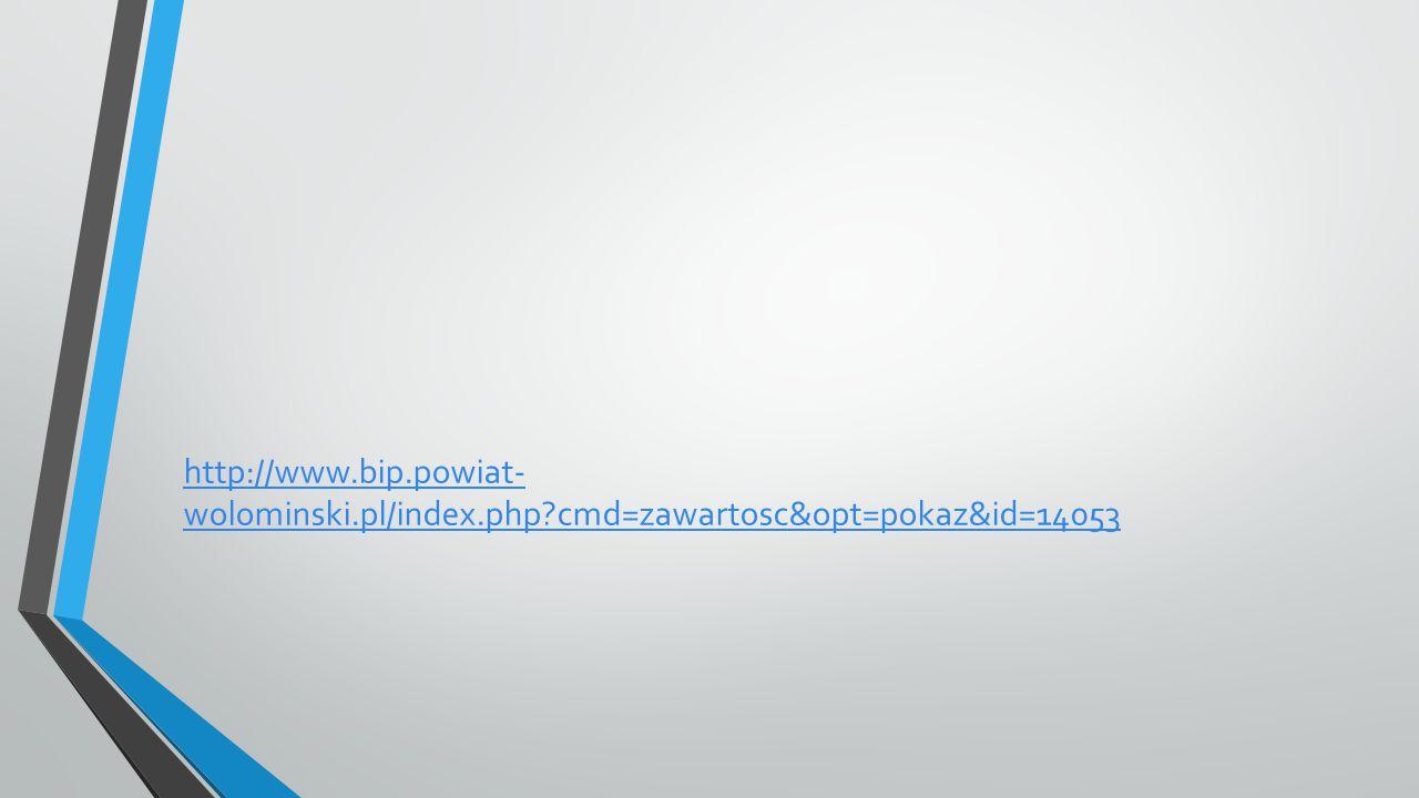 http://www.bip.powiat- wolominski.pl/index.php cmd=zawartosc&opt=pokaz&id=14053