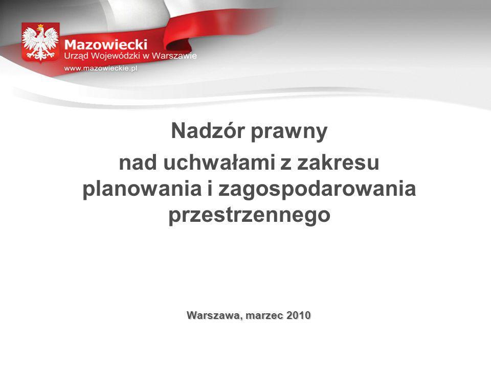 Nadzór prawny nad uchwałami z zakresu planowania i zagospodarowania przestrzennego Warszawa, marzec 2010