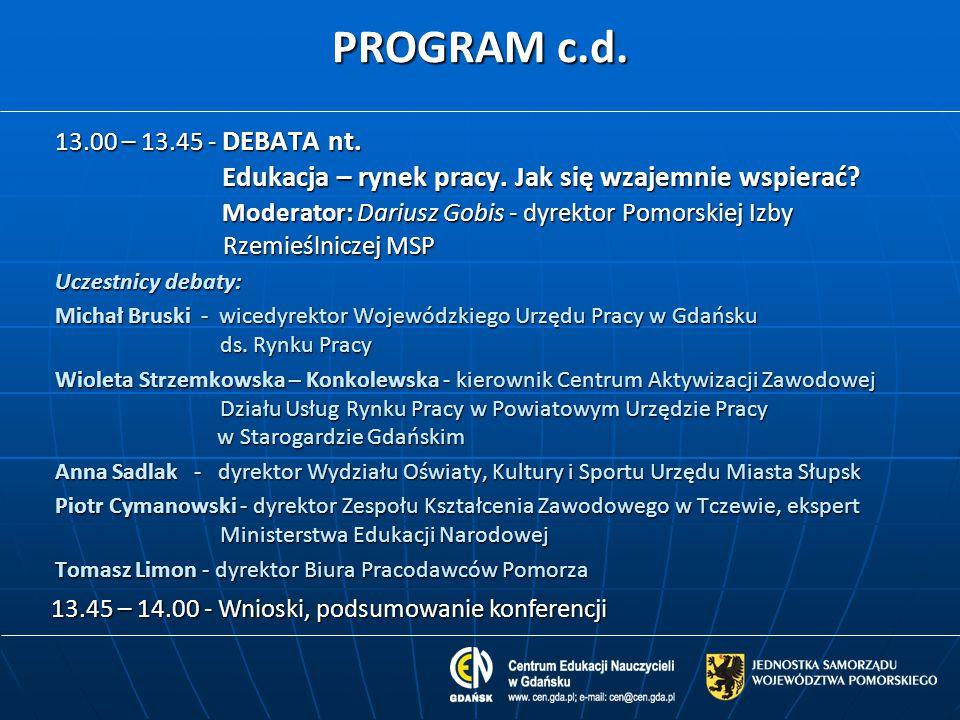 PROGRAM c.d. 13.00 – 13.45 - DEBATA nt. Edukacja – rynek pracy. Jak się wzajemnie wspierać? Moderator: Dariusz Gobis - dyrektor Pomorskiej Izby Rzemie