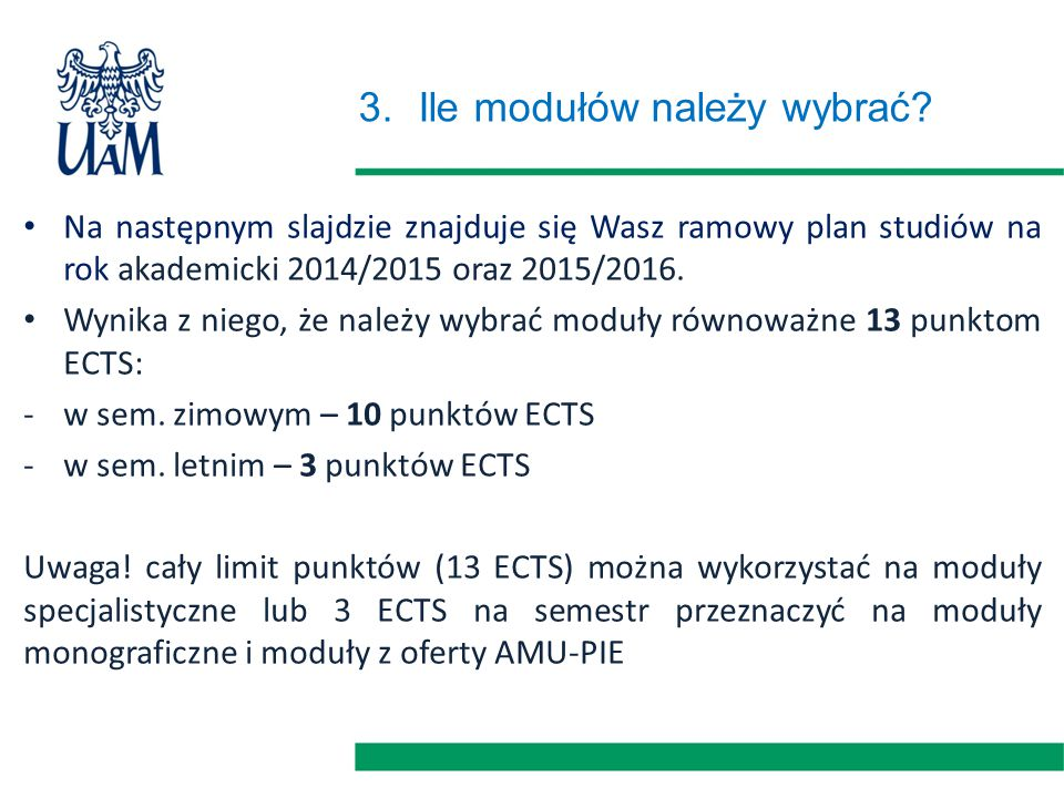 3.Ile modułów należy wybrać? Na następnym slajdzie znajduje się Wasz ramowy plan studiów na rok akademicki 2014/2015 oraz 2015/2016. Wynika z niego, ż