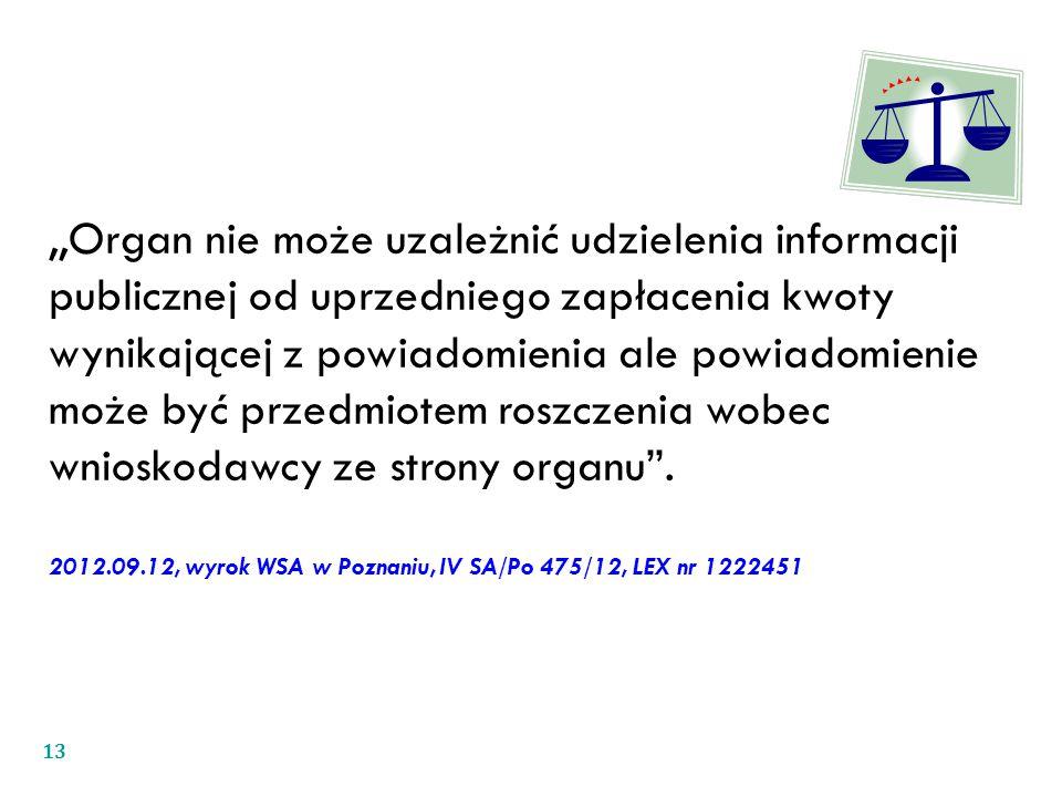 ,,Organ nie może uzależnić udzielenia informacji publicznej od uprzedniego zapłacenia kwoty wynikającej z powiadomienia ale powiadomienie może być przedmiotem roszczenia wobec wnioskodawcy ze strony organu .
