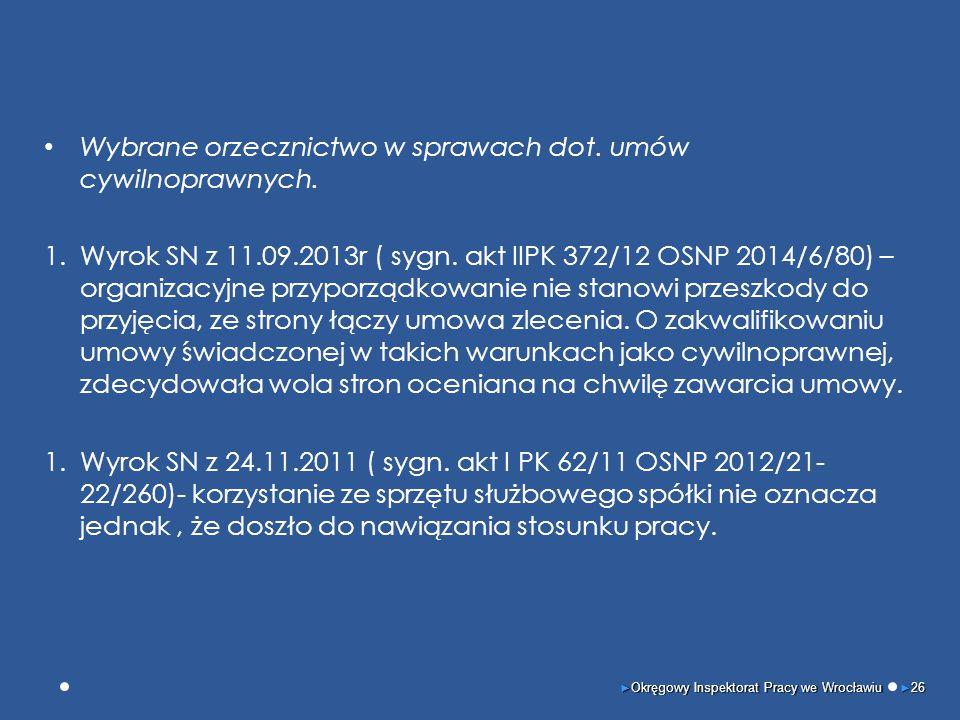 Wybrane orzecznictwo w sprawach dot. umów cywilnoprawnych. 1.Wyrok SN z 11.09.2013r ( sygn. akt IIPK 372/12 OSNP 2014/6/80) – organizacyjne przyporząd