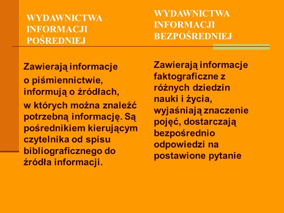 Zawierają informacje o piśmiennictwie, informują o źródłach, w których można znaleźć potrzebną informację. Są pośrednikiem kierującym czytelnika od sp