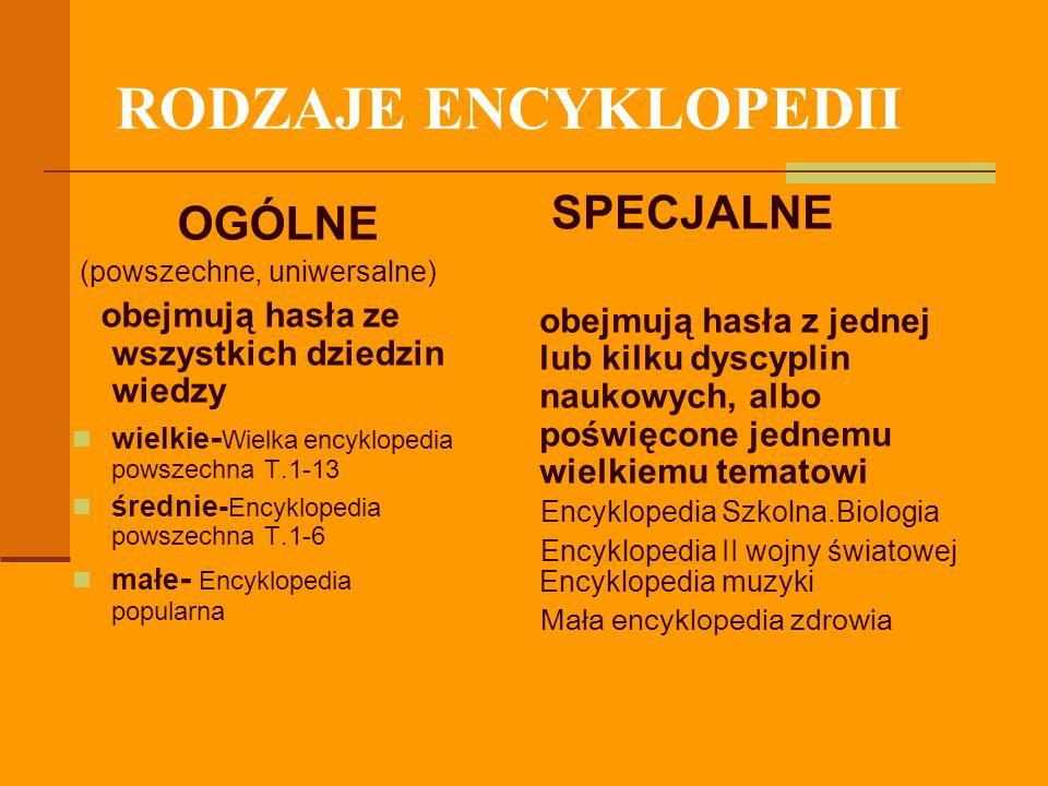 RODZAJE ENCYKLOPEDII OGÓLNE (powszechne, uniwersalne) obejmują hasła ze wszystkich dziedzin wiedzy wielkie - Wielka encyklopedia powszechna T.1-13 śre