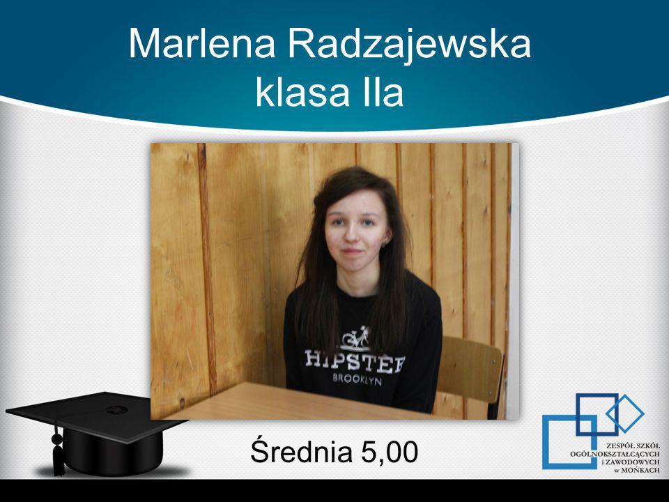Marlena Radzajewska klasa IIa Średnia 5,00