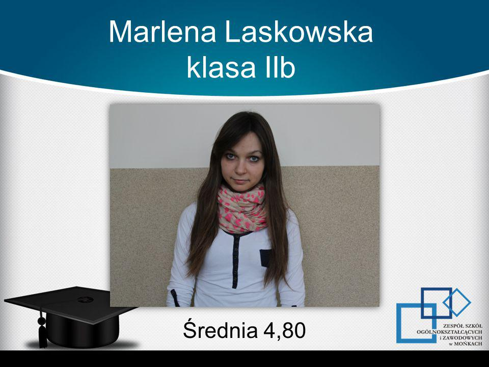 Marlena Laskowska klasa IIb Średnia 4,80