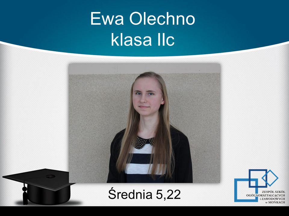 Ewa Olechno klasa IIc Średnia 5,22