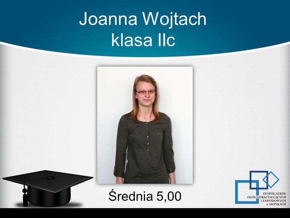 Joanna Wojtach klasa IIc Średnia 5,00