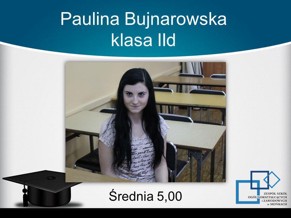 Paulina Bujnarowska klasa IId Średnia 5,00