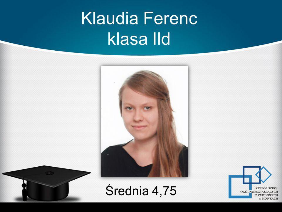 Klaudia Ferenc klasa IId Średnia 4,75