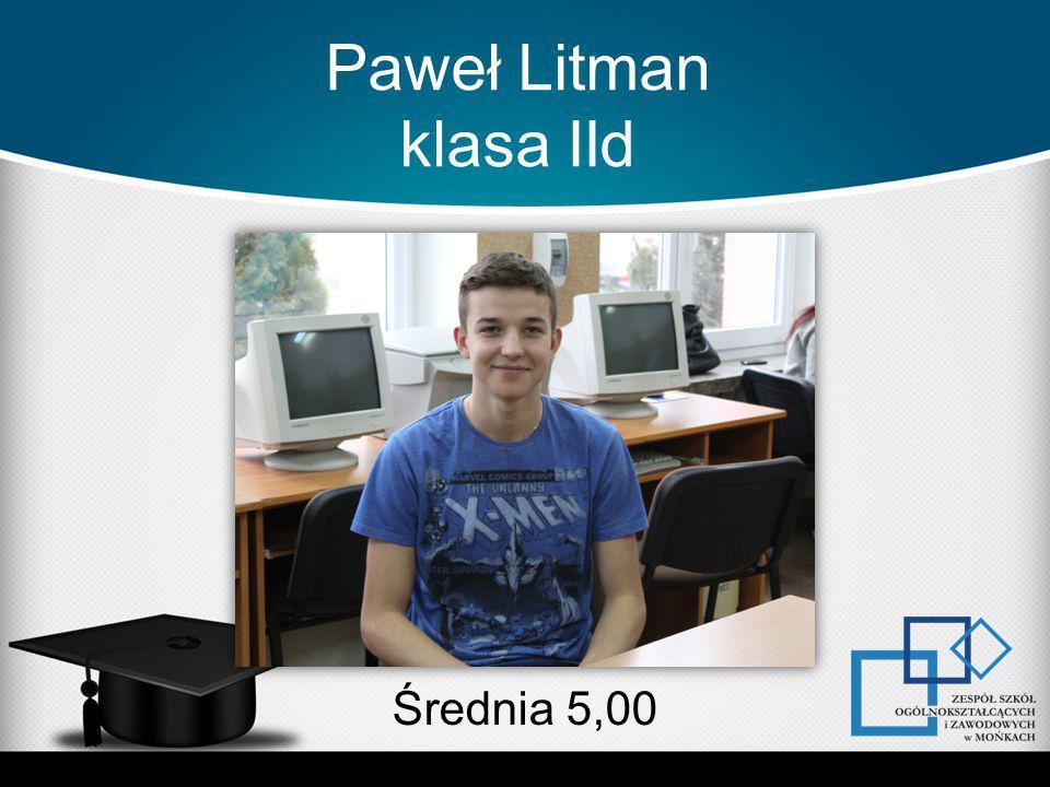 Paweł Litman klasa IId Średnia 5,00