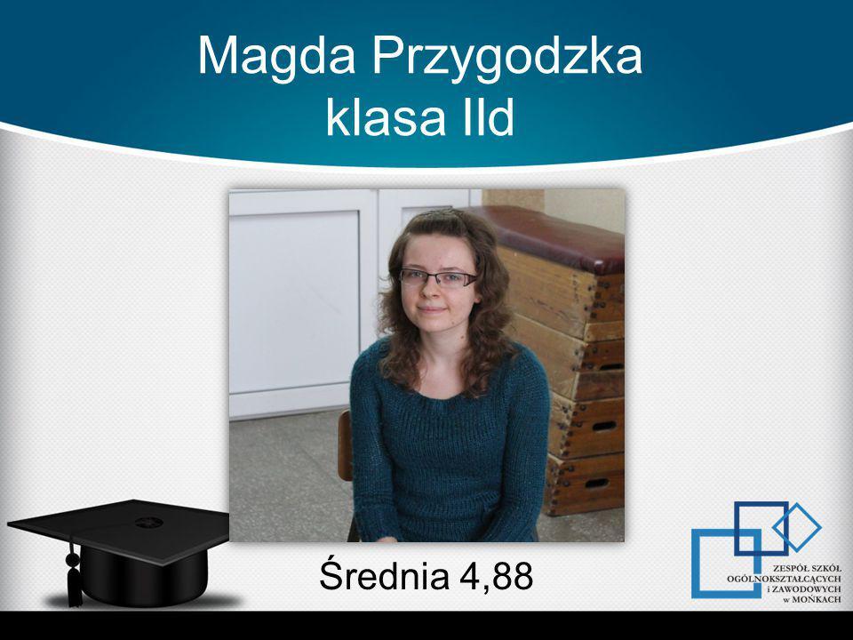 Magda Przygodzka klasa IId Średnia 4,88