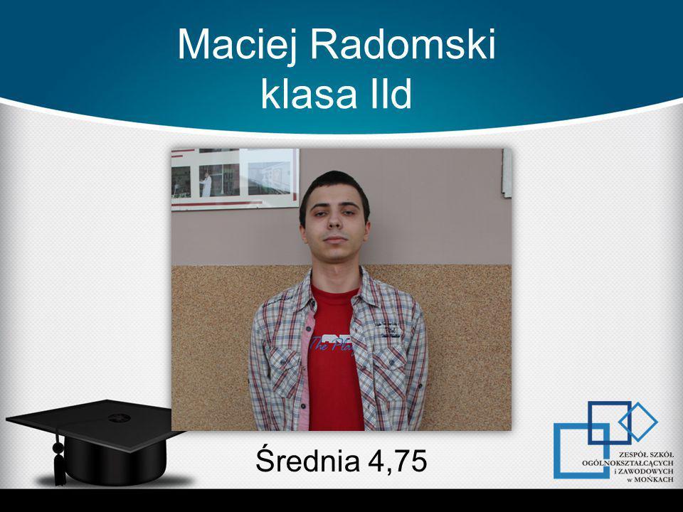 Maciej Radomski klasa IId Średnia 4,75
