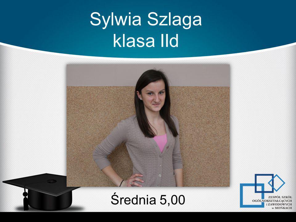 Sylwia Szlaga klasa IId Średnia 5,00