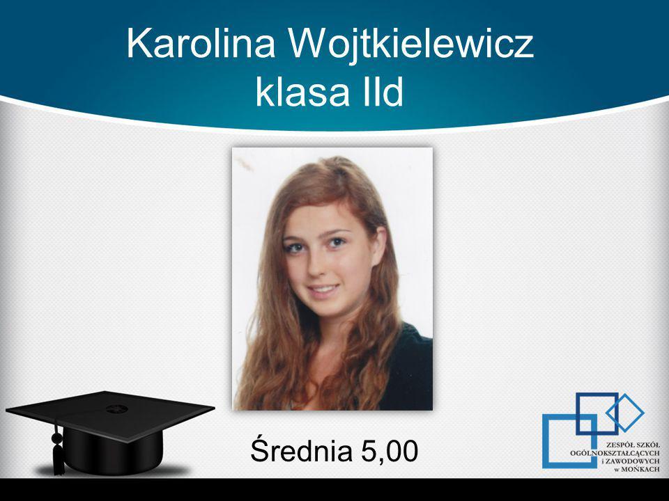 Karolina Wojtkielewicz klasa IId Średnia 5,00