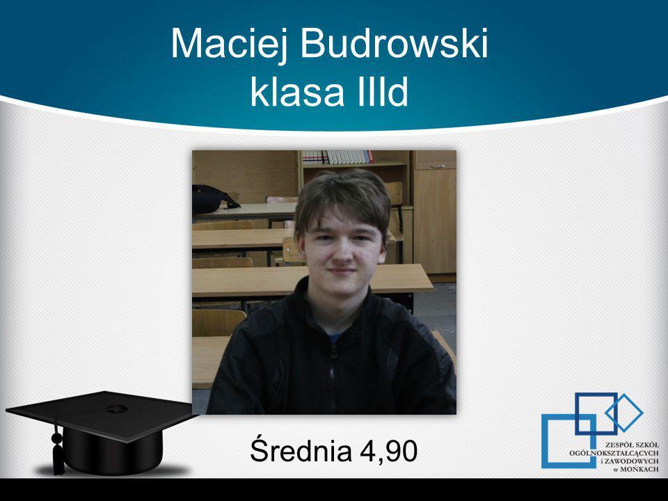 Maciej Budrowski klasa IIId Średnia 4,90