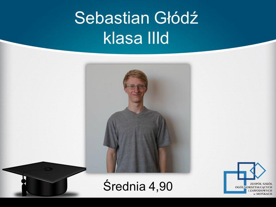 Sebastian Głódź klasa IIId Średnia 4,90