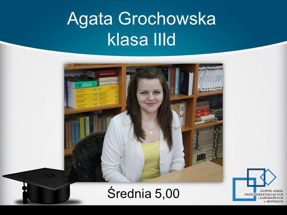 Agata Grochowska klasa IIId Średnia 5,00