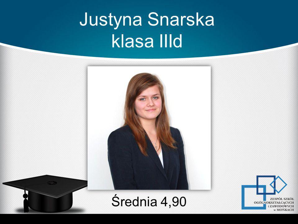 Justyna Snarska klasa IIId Średnia 4,90
