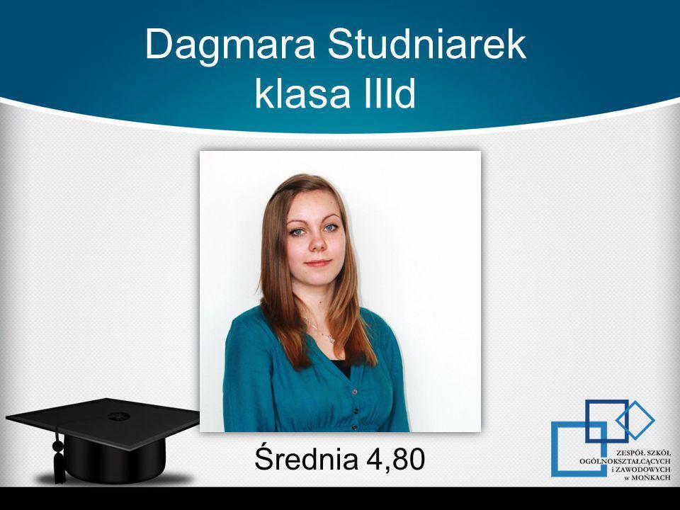 Dagmara Studniarek klasa IIId Średnia 4,80