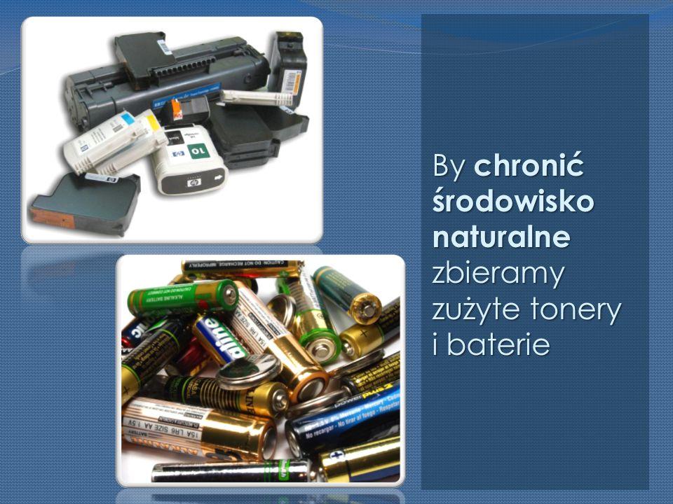 By chronić środowisko naturalne zbieramy zużyte tonery i baterie